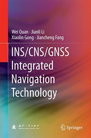 INS/CNS/GNSS Integrated Navigation Technology Wei Quan