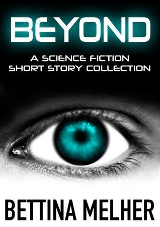 BEYOND - A Science Fiction Short Story Collection Bettina Melher