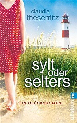 Sylt oder Selters: Ein Glücksroman  by  Claudia Thesenfitz