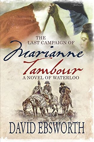 The Last Campaign of Marianne Tambour: A Novel of Waterloo David Ebsworth