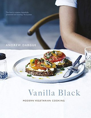 Vanilla Black: Fresh Flavours for your Vegetarian Kitchen  by  Andrew Dargue