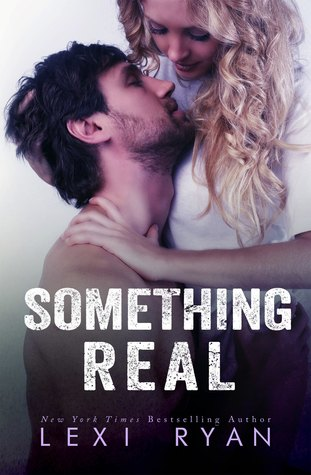 Something Real (Reckless & Real, #2)  by  Lexi Ryan