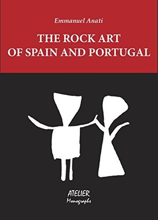 The Rock Art of Spain and Portugal: A Study of Conceptual Anthropology (Atelier Monographs Book 2)  by  Emmanuel Anati