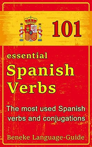 101 essential Spanish Verbs: The most used Spanish verbs and conjugations Beneke Language-Guide