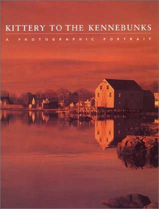 Kittery to the Kennebunks: A Photographic Portrait  by  Editors of Twin Lights Publishers Inc./PilotPress Publishers Inc.