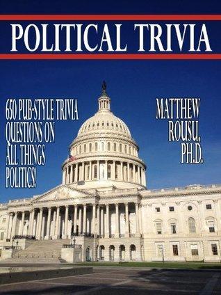 Political Trivia Matthew Rousu