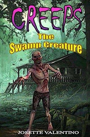 The Swamp Creature (CREEPS The Series Book 2) Josette Valentino