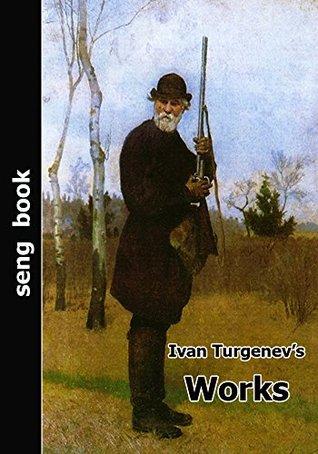 Ivan Turgenevs Works  by  Ivan Turgenev
