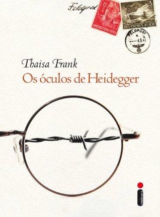 Os óculos de Heidegger Thaisa Frank