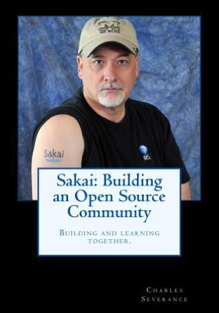 Sakai: Building an Open Source Community Charles Severance