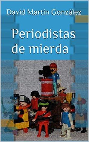 Periodistas de mierda  by  David Martín González