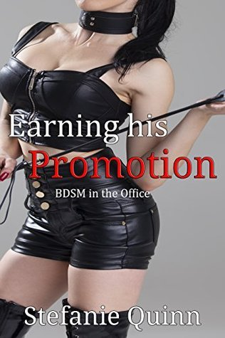 Earning his Promotion: BDSM in the Office Stefanie Quinn