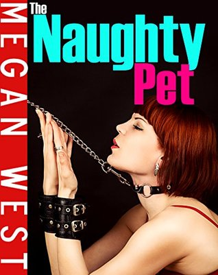 The Naughty Pet  by  Megan West