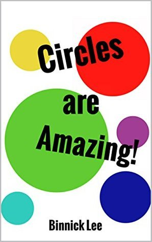 Circles are Amazing: A book to broaden your childs imagination.  by  Binnick Lee