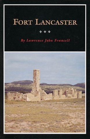 Fort Lancaster: Texas Frontier Sentinel (Fred Rider Cotten Popular History Series)  by  Lawrence John Francell