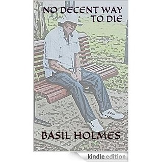 No Decent Way to Die  by  Basil Holmes