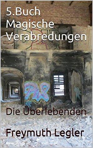 5.Buch Magische Verabredungen: Die Überlebenden  by  Freymuth Legler
