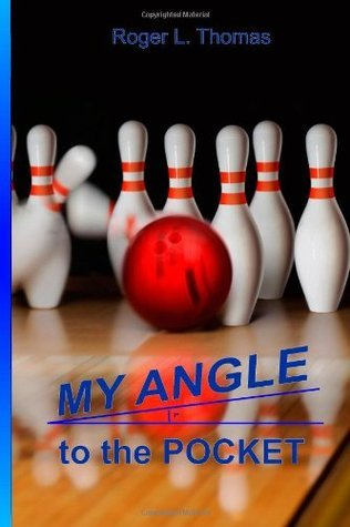 My Angle to the Pocket  by  Roger L. Thomas