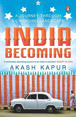 India Becoming: A Journey through a Changing Landscape  by  Akash Kapur