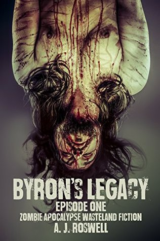 Byrons Legacy Episode 1: Zombie Apocalypse Wasteland Fiction A. Roswell