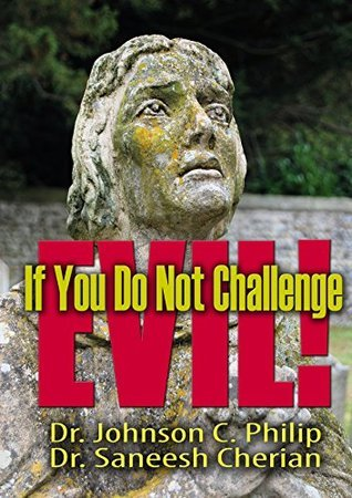 If You Do Not Challenge Evil: When The Righteous Ones Remain Silent!  by  Johnson C. Philip