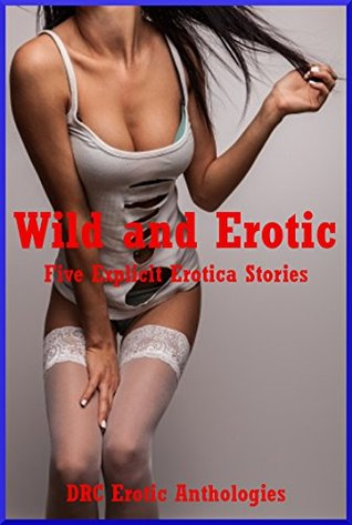 Wild and Erotic: Five Explicit Erotica Stories  by  Francine Forthright
