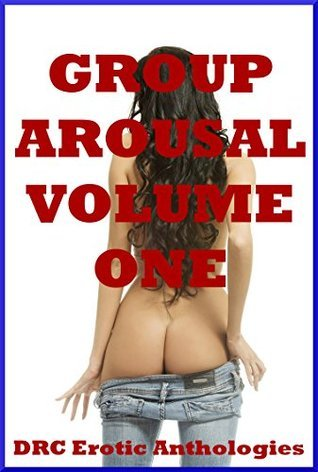 Group Arousal Volume One: Five Erotic Tales of Sex in Groups Tracy Bond