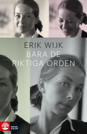 Bara de riktiga orden Erik Wijk