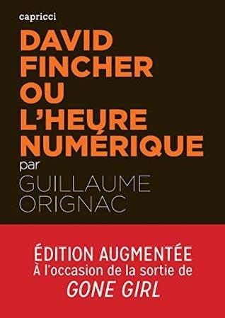 David Fincher ou lheure numérique: Nouvelle édition augmentée Guillaume ORIGNAC