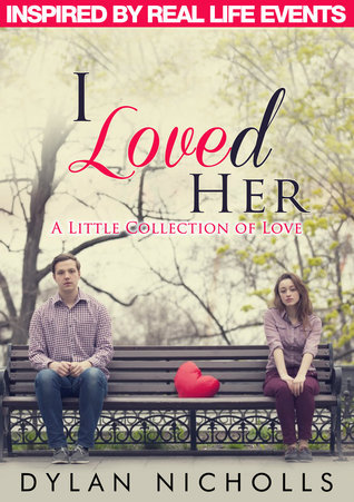 I Loved Her: A Little Collection of Love Dylan Nicholls