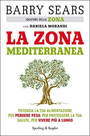 La Zona mediterranea: Potenzia la tua alimentazione per perdere peso, per proteggere la tua salute, per vivere più a lungo Daniela Morandi