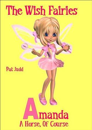 Wish Fairies: Amanda, a Horse of Course Pat Judd