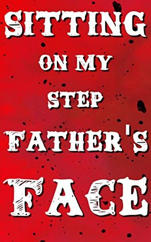 Sitting On My Stepfathers Face: Pleasure  by  Kim McGuire