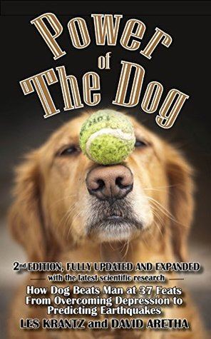 POWER OF THE DOG (2nd Edition, Fully Revised & Expanded): How Dog Beats Man at 37 Feats, From Overcoming Depression to Predicting Earthquakes (Dogs Book 1)  by  Les Krantz