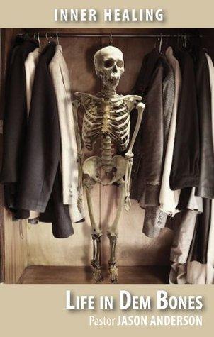 Life in Dem Bones: Inner Healing Pastor Jason Anderson