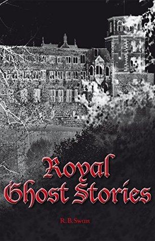 Royal Ghost Stories R.B. Swan