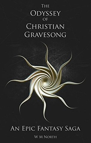 The Odyssey of Christian Gravesong, An Epic Fantasy Saga  by  WM North