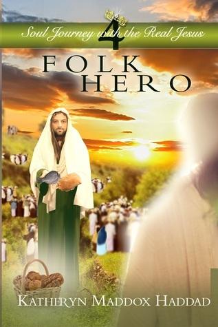Folk Hero (Soul Journey With the Real Jesus #4)  by  Katheryn Maddox Haddad