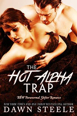The Hot Alpha Trap: A BBW Paranormal Shifter Romance (The Hot Alpha Switch Book 3) Dawn Steele