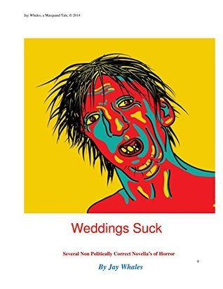 Weddings Suck: A Non Politically Correct Novel of Horror  by  Jay Whales