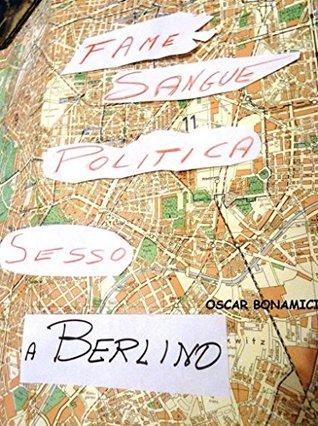 FAME, SANGUE, SESSO E POLITICA A BERLINO: Foschia Berlinese OSCAR BONAMICI