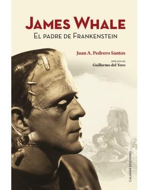 James Whale. El padre de Frankenstein  by  Juan Andrés Pedrero Santos