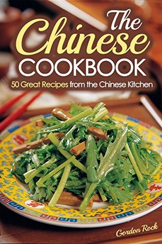 The Chinese Cookbook: 50 Great Recipes from the Chinese Kitchen  by  Gordon Rock