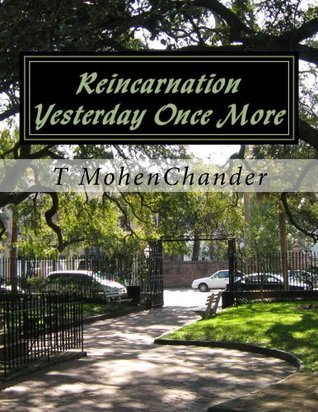 Reincarnation: Yesterday Once More  by  T Mohen Chander