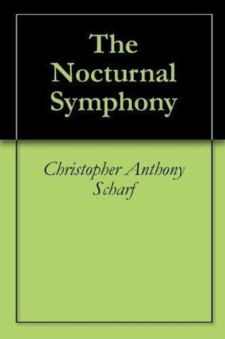 The Nocturnal Symphony Christopher Anthony Scharf