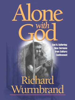 Alone With God: God and Suffering: New Sermons from Solitary Confinement  by  Richard Wurmbrand