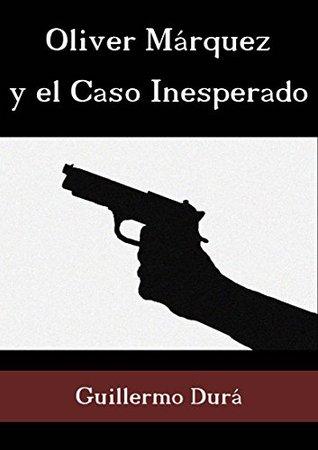 Oliver Márquez y el Caso Inesperado  by  Guillermo Durá