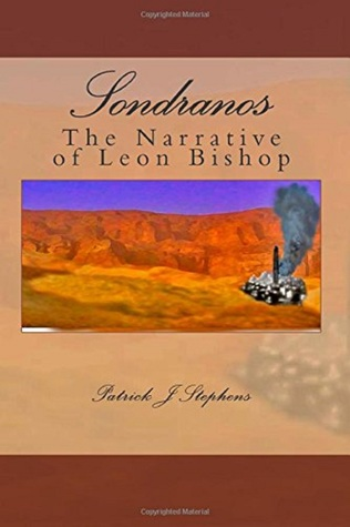 Sondranos: The Narrative of Leon Bishop  by  Patrick J Stephens
