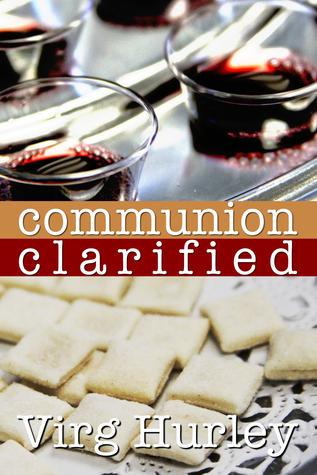 Communion Clarified Virg Hurley