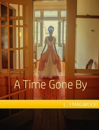 A Time Gone By L.J Magwood
